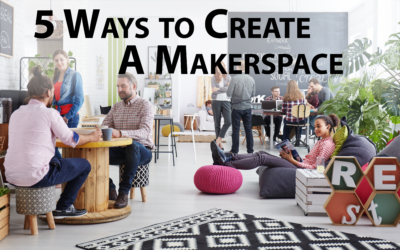5 Ways To Create A Makerspace